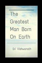 The Greatest Man Born on Earth