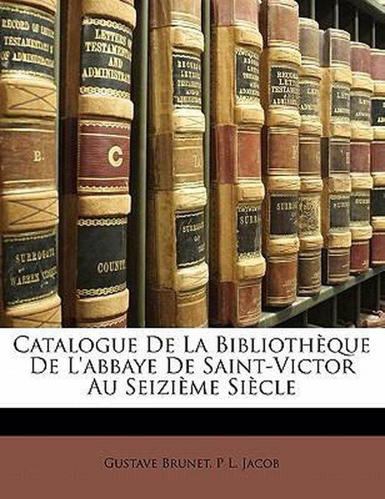 Catalogue de La Biblioth Que de L'Abbaye de Saint-Victor Au Seizi Me Si Cle