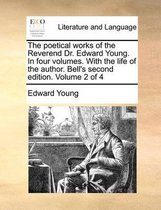 The Poetical Works of the Reverend Dr. Edward Young. in Four Volumes. with the Life of the Author. Bell's Second Edition. Volume 2 of 4