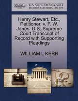 Henry Stewart, Etc., Petitioner, V. F. W. Janes. U.S. Supreme Court Transcript of Record with Supporting Pleadings