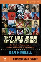 They Like Jesus but Not the Church Participant's Guide