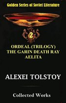 Collected Works - ORDEAL (TRILOGY), THE GARIN DEATH RAY, AELITA
