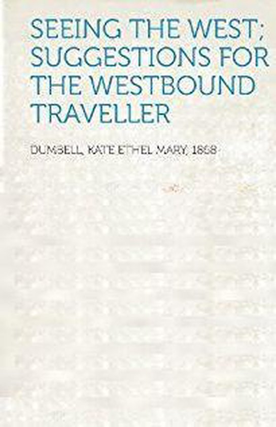 Boek cover SEEING THE WEST SUGGESTIONS FOR THE WESTBOUND TRAVELLER van K. E. M. (Kate Ethel Mary) Dumbe (Onbekend)