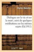 Dialogue sur la vie et sur la mort suivi de quelques meditations sur les memes sujets