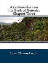 Boek cover A Commentary on the Book of Genesis, Chapter Three van Mr James Thomas Lee Jr