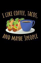 I Like Coffee, Tacos, and Maybe 3 People