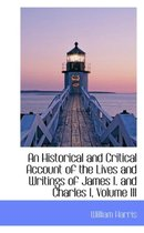 An Historical and Critical Account of the Lives and Writings of James I. and Charles I, Volume III