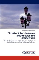 Christian Ethics Between Withdrawal and Assimilation