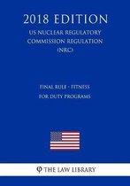 Final Rule - Fitness for Duty Programs (Us Nuclear Regulatory Commission Regulation) (Nrc) (2018 Edition)