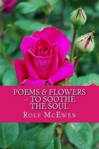 Poems & Flowers -- To Soothe the Soul