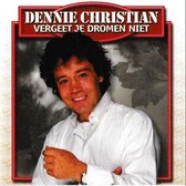 Dennie Christian - Vergeet Je Dromen Niet