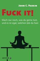 Fuck it! - Mach nur noch, was du gerne tust, und es ist egal, welchen Job du hast -