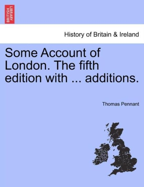 Some Account of London. the Fifth Edition with ... Additions.