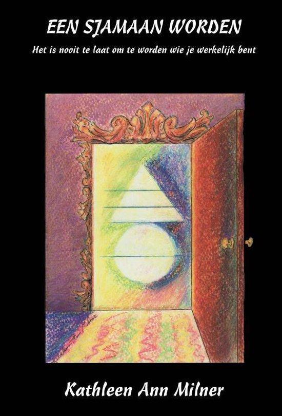 Een Sjamaan worden - Kathleen Ann Milner  