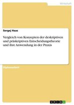 Vergleich von Konzepten der deskriptiven und präskriptiven Entscheidungstheorie und ihre Anwendung in der Praxis