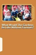 What Would the Gardens Be Like Without Gnomes?