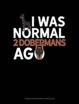 I Was Normal 2 Dobermans Ago