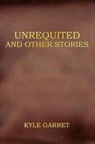 Unrequited and Other Stories