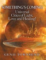 Something's Coming! Universal Cities of Love, Light and Healing!