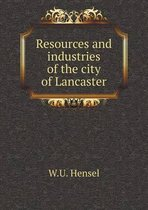 Resources and Industries of the City of Lancaster