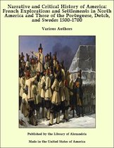 Narrative and Critical History of America: French Explorations and Settlements in North America and Those of the Portuguese, Dutch, and Swedes 1500-1700