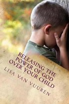 Releasing the Power of God Over Your Child