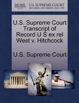 U.S. Supreme Court Transcript of Record U S Ex Rel West V. Hitchcock