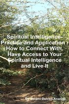 Spiritual Intelligence: Practice and Application – How to Connect With, Have Access to Your Spiritual Intelligence and Live It