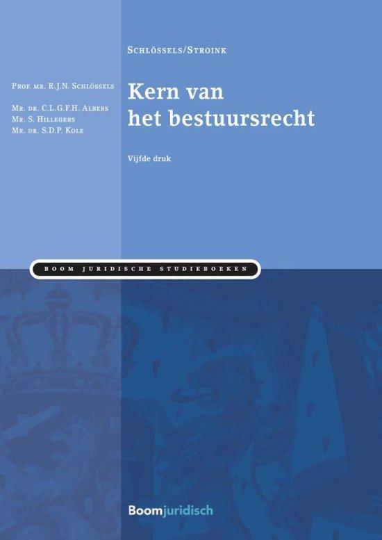 Boom Juridische studieboeken - Kern van het bestuursrecht - Raymond Schlössels |