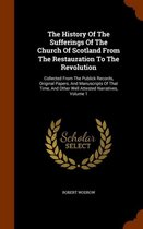 The History of the Sufferings of the Church of Scotland from the Restauration to the Revolution