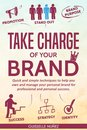 Omslag Take Charge Of Your Brand: Quick And Simple Techniques To Help You Own And Manage Your Personal Brand For Professional And Personal Success