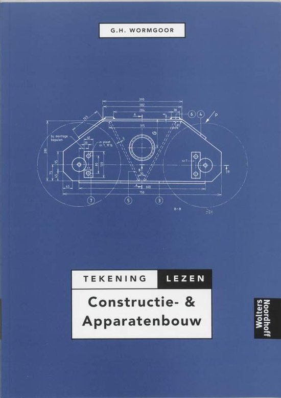 Tekeninglezen constructie & apparatenbouw - G.H. Wormgoor  
