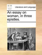 An Essay on Woman, in Three Epistles