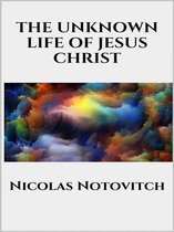 The Unknown Life of Jesus Christ