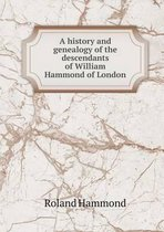 A History and Genealogy of the Descendants of William Hammond of London