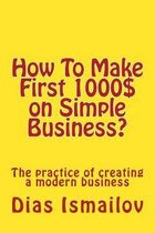How to Make First 1000 $ on Simple Business?