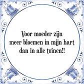Tegeltje met Spreuk (Tegeltjeswijsheid): Voor moeder zijn meer bloemen in mijn hart dan in alle tuinen!! + Kado verpakking & Plakhanger