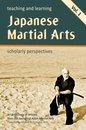 Teaching and Learning Japanese Martial Arts:Scholarly Perspectives Vol. 1