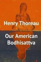 Henry Thoreau, Our American Bodhisattva