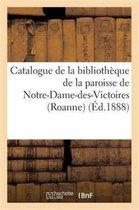 Catalogue de la Biblioth que de la Paroisse de Notre-Dame-Des-Victoires (Roanne)