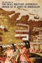 The History of the Holy, Military, Sovereign Order of St. John of Jerusalem