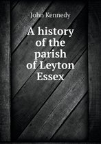 A History of the Parish of Leyton Essex