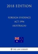 Foreign Evidence ACT 1994 (Australia) (2018 Edition)