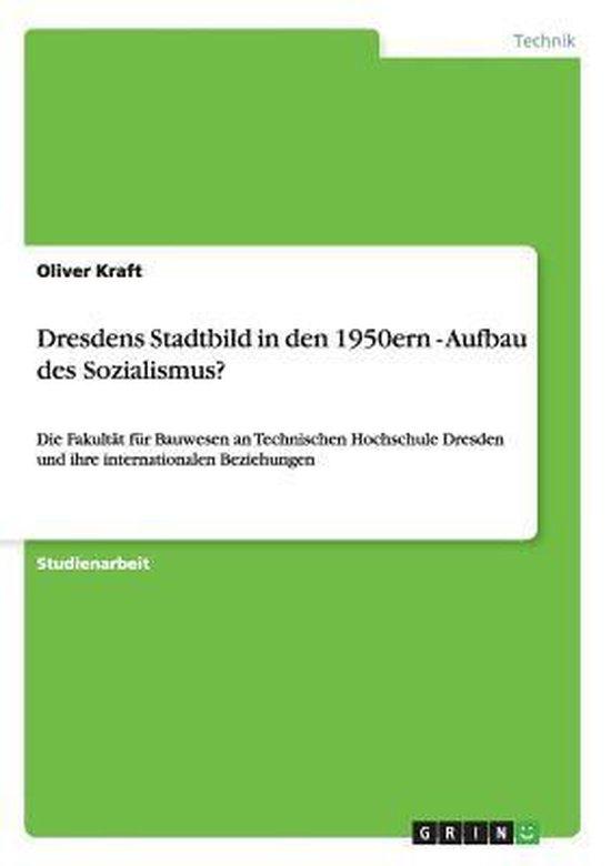 Dresdens Stadtbild in den 1950ern - Aufbau des Sozialismus?