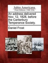 An Address Delivered Nov. 12, 1828, Before the Canterbury Temperance Society.