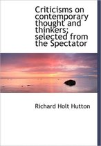Criticisms on Contemporary Thought and Thinkers; Selected from the Spectator