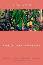 Omslag Race, Rights and Rebels: Alternatives to Human Rights and Development from the Global South