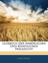 Lehrbuch Der Nab Rlichen Und K Nstlichen Holzzucht