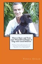 How to Raise and Train Your Mixed Breed Puppy or Dog with Good Behavior