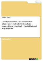 Die ökonomischen und touristischen Effekte eines Kulturfestivals auf die Imagebildung einer Stadt - Das Fallbeispiel Athen Festival